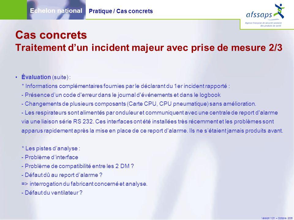 Version 1.01 – Octobre 2005 Évaluation (suite) : * Informations complémentaires fournies par le déclarant du 1er incident rapporté : - Présence d'un c