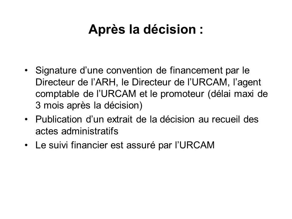 Après la décision : Signature d'une convention de financement par le Directeur de l'ARH, le Directeur de l'URCAM, l'agent comptable de l'URCAM et le promoteur (délai maxi de 3 mois après la décision) Publication d'un extrait de la décision au recueil des actes administratifs Le suivi financier est assuré par l'URCAM
