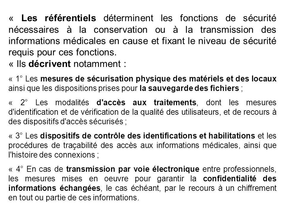 « Les référentiels déterminent les fonctions de sécurité nécessaires à la conservation ou à la transmission des informations médicales en cause et fixant le niveau de sécurité requis pour ces fonctions.