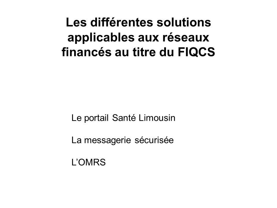 Les différentes solutions applicables aux réseaux financés au titre du FIQCS Le portail Santé Limousin La messagerie sécurisée L'OMRS