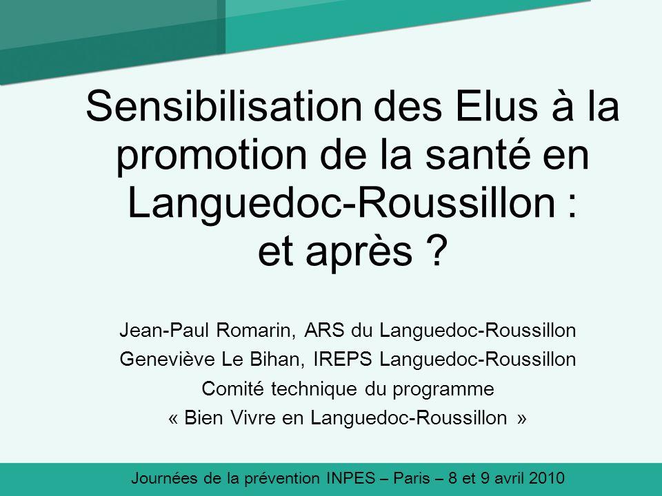 Sensibilisation des Elus à la promotion de la santé en Languedoc-Roussillon : et après ? Jean-Paul Romarin, ARS du Languedoc-Roussillon Geneviève Le B