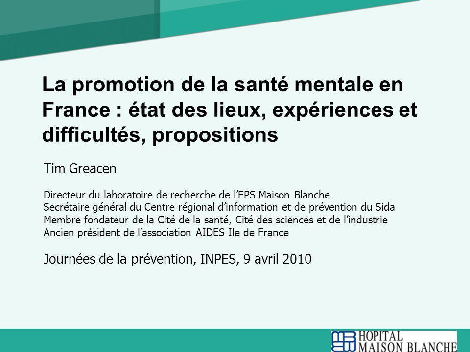 1 La promotion de la santé mentale en France : état des lieux, expériences et difficultés, propositions Tim Greacen Directeur du laboratoire de recher