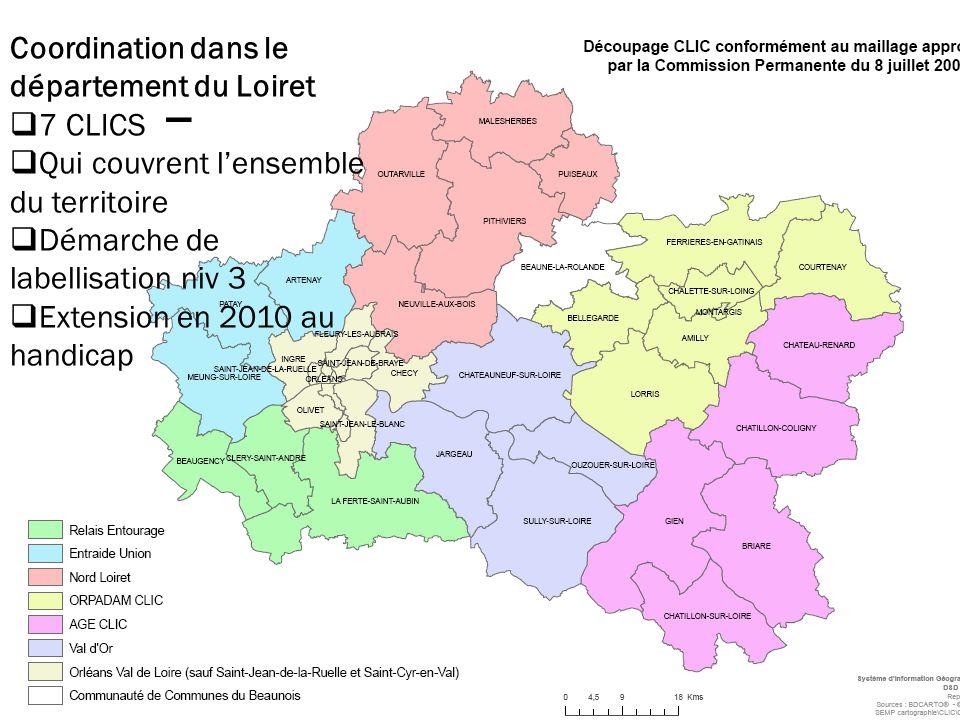 Coordination dans le département du Loiret  7 CLICS  Qui couvrent l'ensemble du territoire  Démarche de labellisation niv 3  Extension en 2010 au handicap