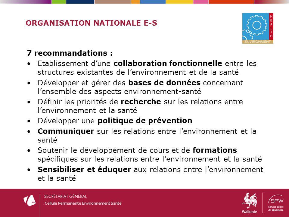 Cellule Permanente Environnement Santé ORGANISATION NATIONALE E-S 7 recommandations : Etablissement d'une collaboration fonctionnelle entre les struct