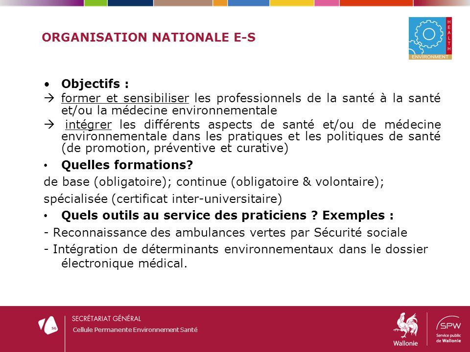 Cellule Permanente Environnement Santé ORGANISATION NATIONALE E-S Objectifs :  former et sensibiliser les professionnels de la santé à la santé et/ou