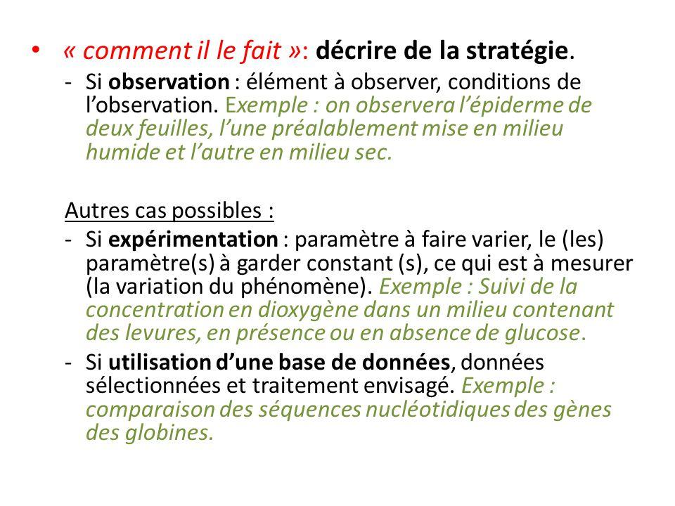 « comment il le fait »: décrire de la stratégie. -Si observation : élément à observer, conditions de l'observation. Exemple : on observera l'épiderme