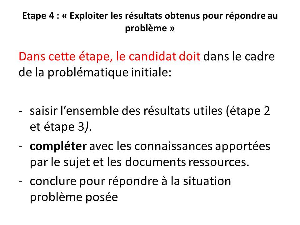 Etape 4 : « Exploiter les résultats obtenus pour répondre au problème » Dans cette étape, le candidat doit dans le cadre de la problématique initiale: