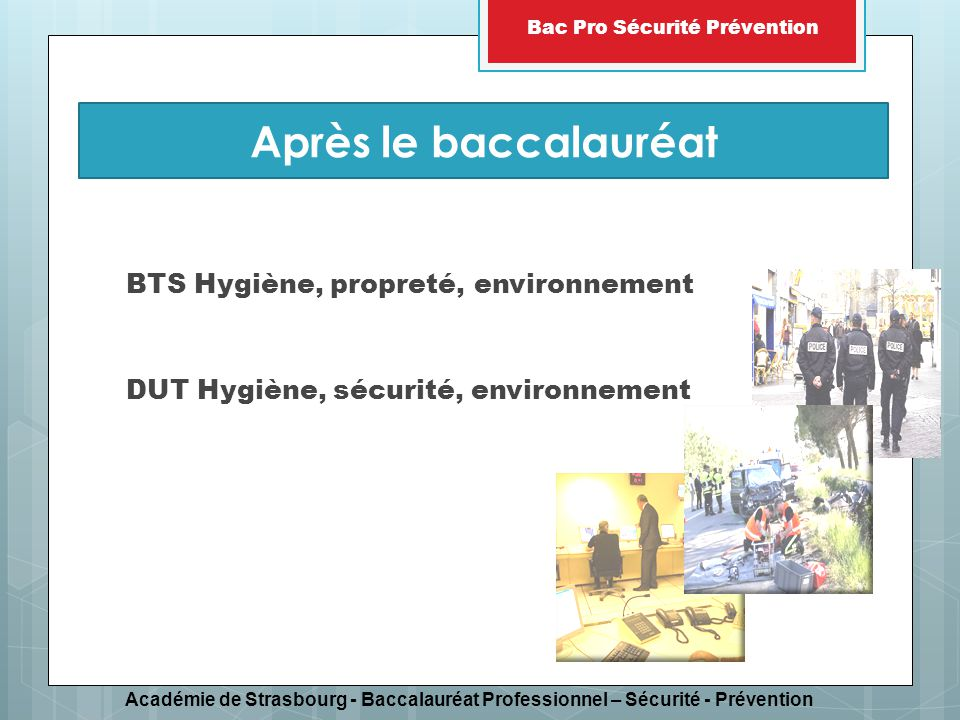 Académie de Strasbourg - Baccalauréat Professionnel – Sécurité - Prévention Bac Pro Sécurité Prévention BTS Hygiène, propreté, environnement DUT Hygiè