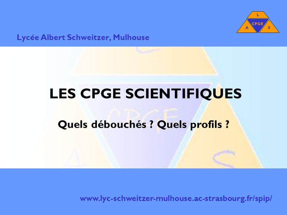 LES CPGE SCIENTIFIQUES Quels débouchés .Quels profils .