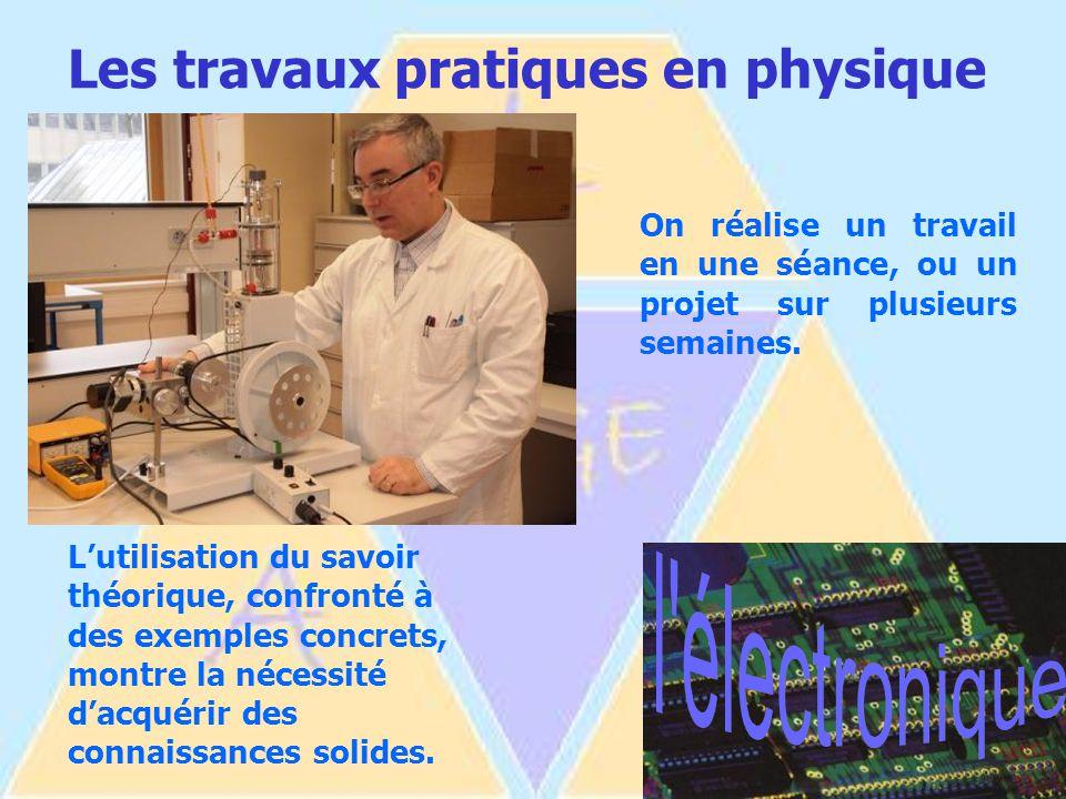 Les travaux pratiques en physique On réalise un travail en une séance, ou un projet sur plusieurs semaines.