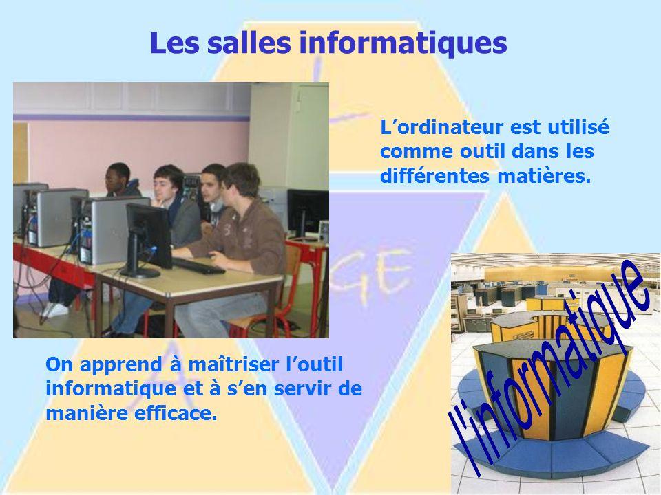 Les salles informatiques L'ordinateur est utilisé comme outil dans les différentes matières.