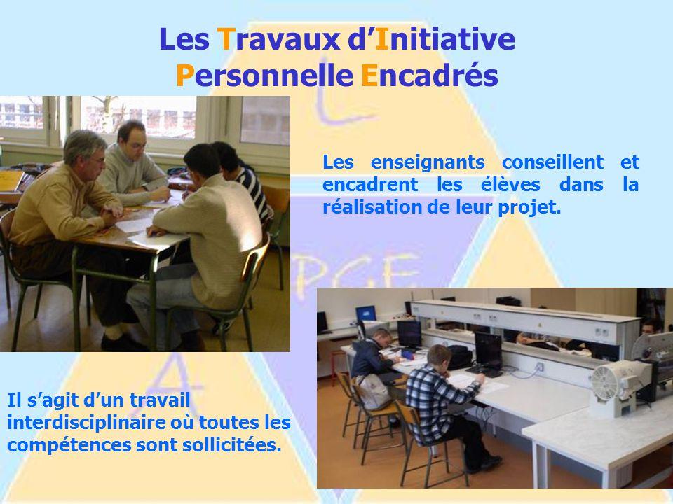 Les Travaux d'Initiative Personnelle Encadrés Les enseignants conseillent et encadrent les élèves dans la réalisation de leur projet.