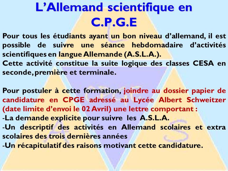 L'Allemand scientifique en C.P.G.E Pour tous les étudiants ayant un bon niveau d'allemand, il est possible de suivre une séance hebdomadaire d'activités scientifiques en langue Allemande (A.S.L.A.).