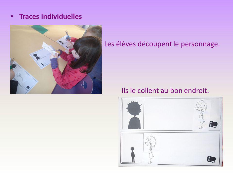 Traces individuelles Les élèves découpent le personnage. Ils le collent au bon endroit.