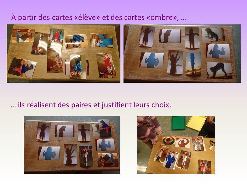 À partir des cartes «élève» et des cartes «ombre», … … ils réalisent des paires et justifient leurs choix.