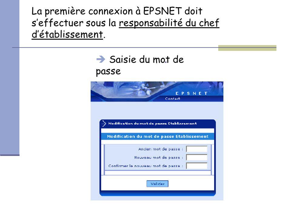  Saisie du mot de passe La première connexion à EPSNET doit s'effectuer sous la responsabilité du chef d'établissement.
