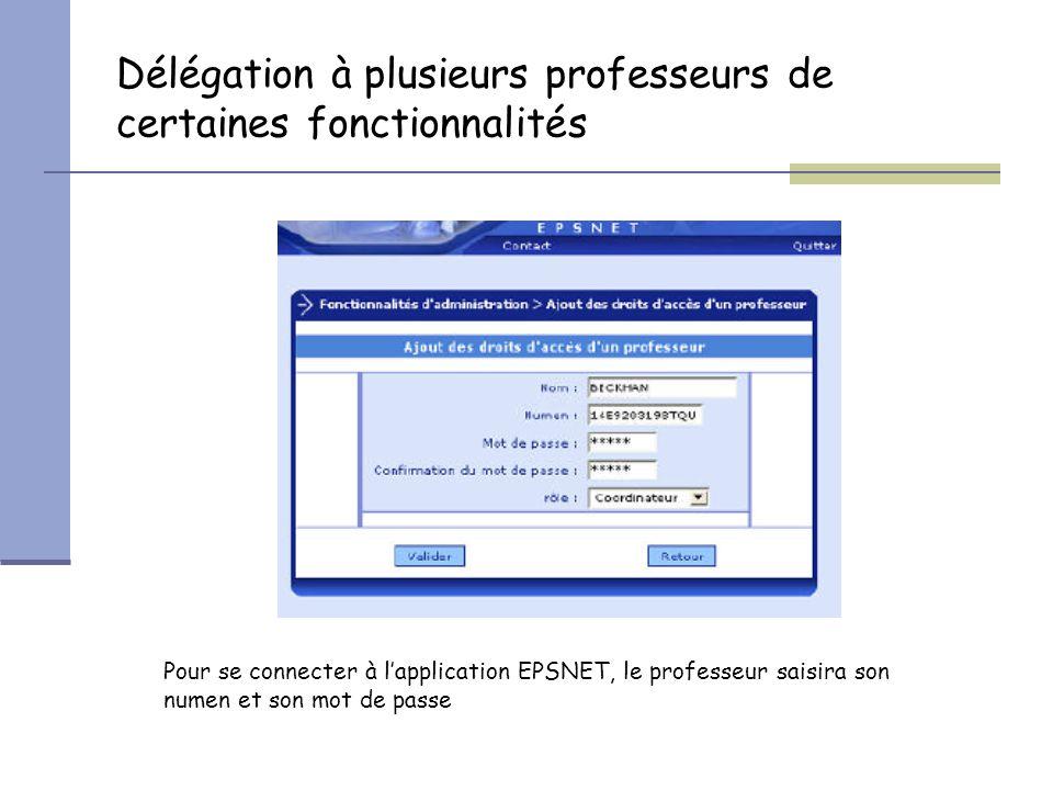 Délégation à plusieurs professeurs de certaines fonctionnalités Pour se connecter à l'application EPSNET, le professeur saisira son numen et son mot de passe