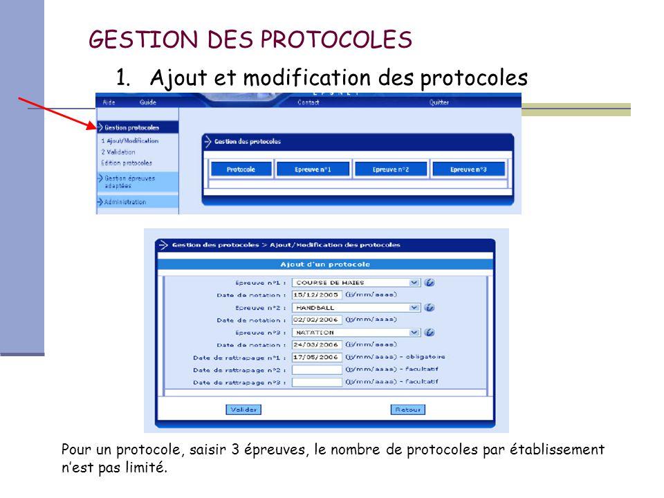 GESTION DES PROTOCOLES Pour un protocole, saisir 3 épreuves, le nombre de protocoles par établissement n'est pas limité.