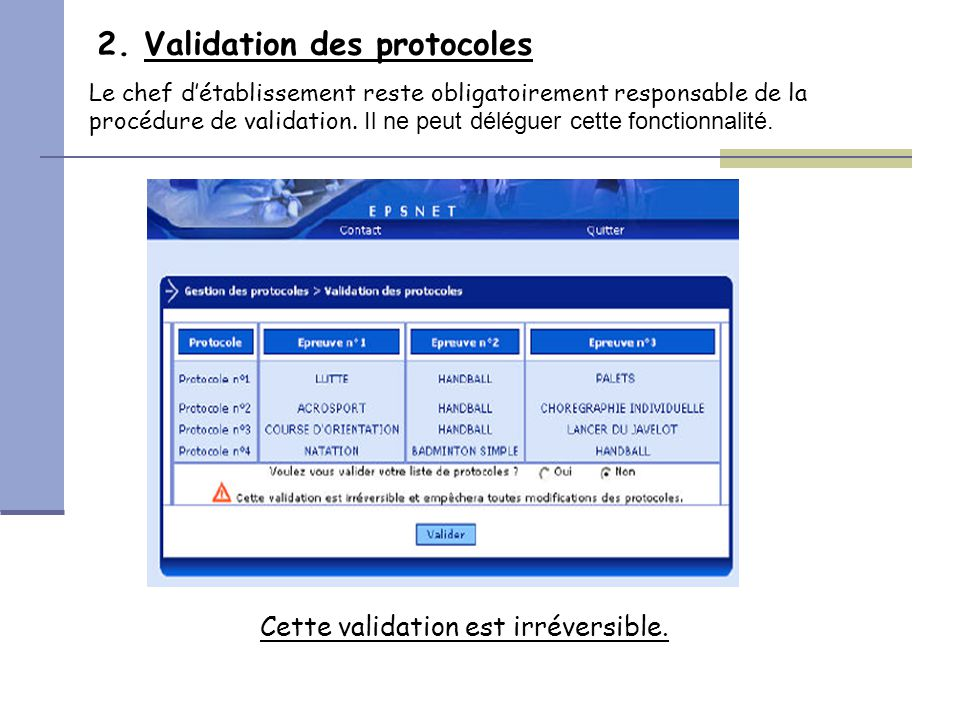 2. Validation des protocoles Le chef d'établissement reste obligatoirement responsable de la procédure de validation. Il ne peut déléguer cette foncti