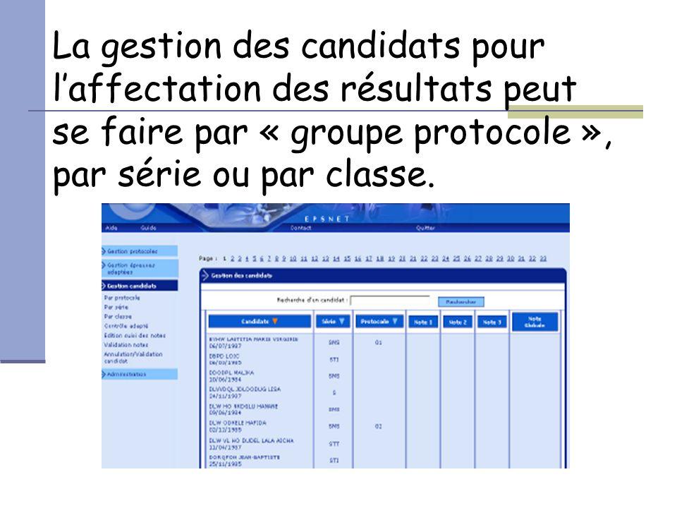 La gestion des candidats pour l'affectation des résultats peut se faire par « groupe protocole », par série ou par classe.