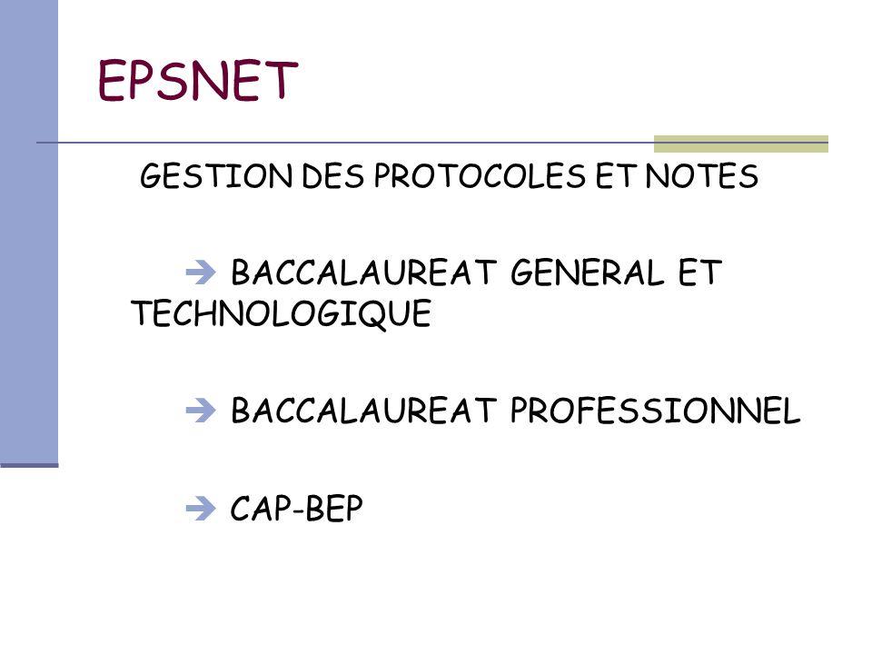 EPSNET GESTION DES PROTOCOLES ET NOTES  BACCALAUREAT GENERAL ET TECHNOLOGIQUE  BACCALAUREAT PROFESSIONNEL  CAP-BEP