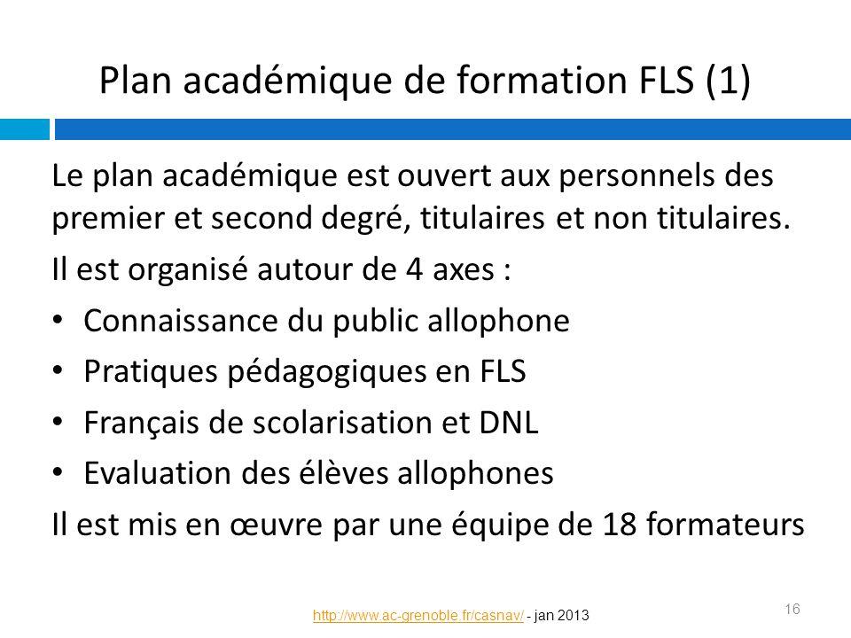 Plan académique de formation FLS (1) Le plan académique est ouvert aux personnels des premier et second degré, titulaires et non titulaires. Il est or