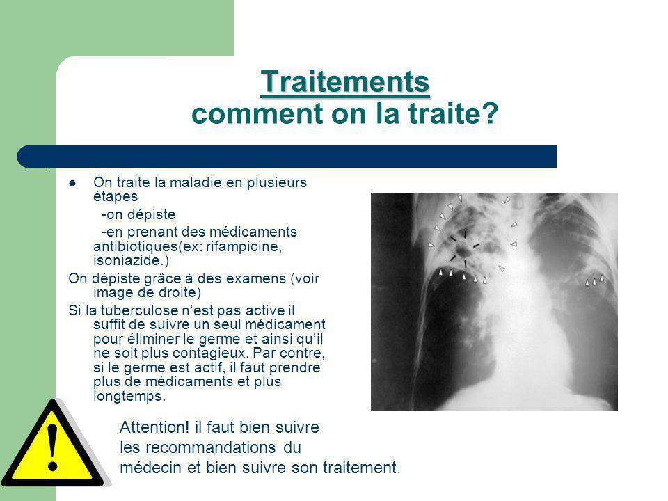 Traitements Traitements comment on la traite? On traite la maladie en plusieurs étapes -on dépiste -en prenant des médicaments antibiotiques(ex: rifam