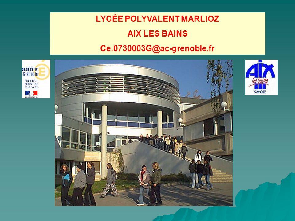  Pour nous contacter: LYCEE MARLIOZ- SEP BP 251 73102 AIX LES BAINS Cedex  04 79 35 25 09  04 79 35 26 21  ce.0730003G@ac-grenoble.fr  http://www.ac-grenoble.fr/lycee/marlioz.aix/ Venez découvrir notre établissement lors de notre soirée Portes Ouvertes Vendredi 18 MARS 2011 de 16h30 à 20h00.