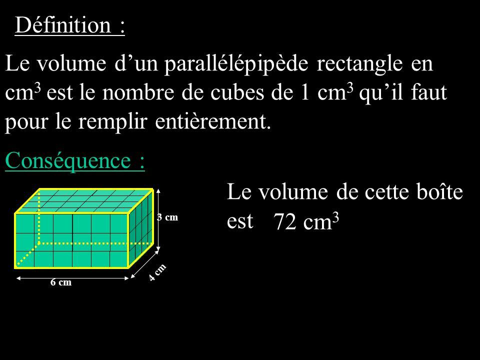 Définition : Le volume d'un parallélépipède rectangle en cm 3 est le nombre de cubes de 1 cm 3 qu'il faut pour le remplir entièrement. Conséquence : 7