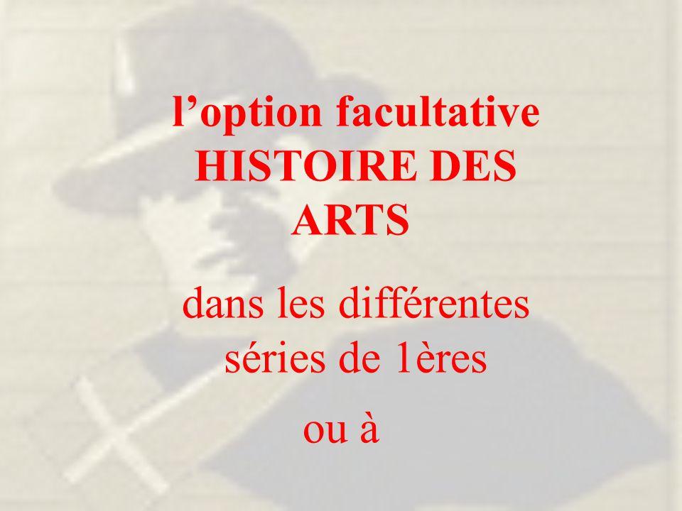 l'option facultative HISTOIRE DES ARTS dans les différentes séries de 1ères ou à