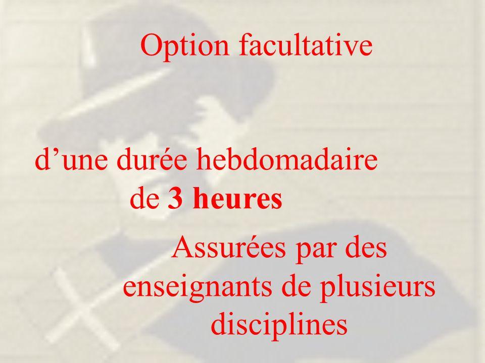 Option facultative d'une durée hebdomadaire de 3 heures Assurées par des enseignants de plusieurs disciplines