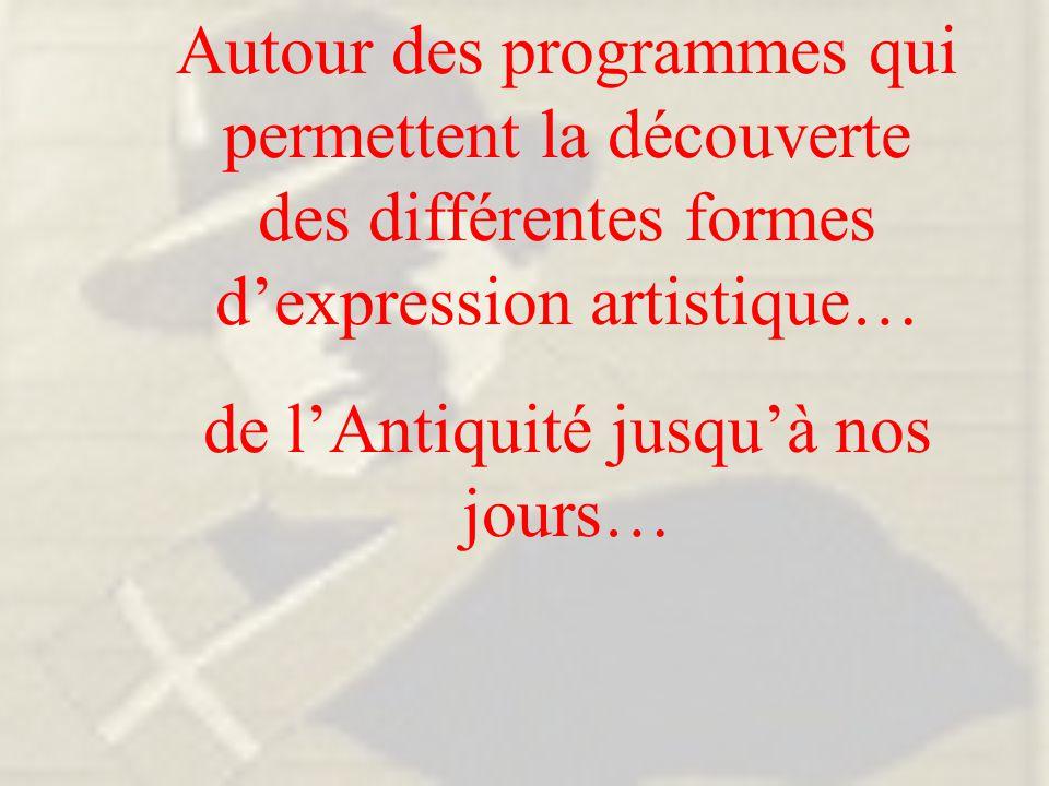 Autour des programmes qui permettent la découverte des différentes formes d'expression artistique… de l'Antiquité jusqu'à nos jours…