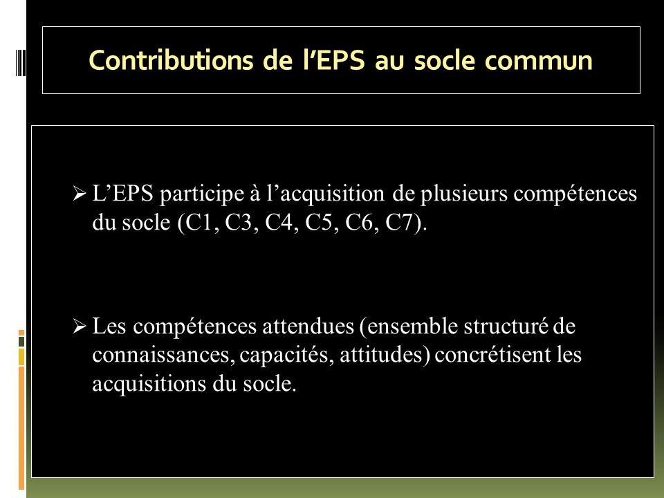 Contributions de l'EPS au socle commun  L'EPS participe à l'acquisition de plusieurs compétences du socle (C1, C3, C4, C5, C6, C7).  Les compétences