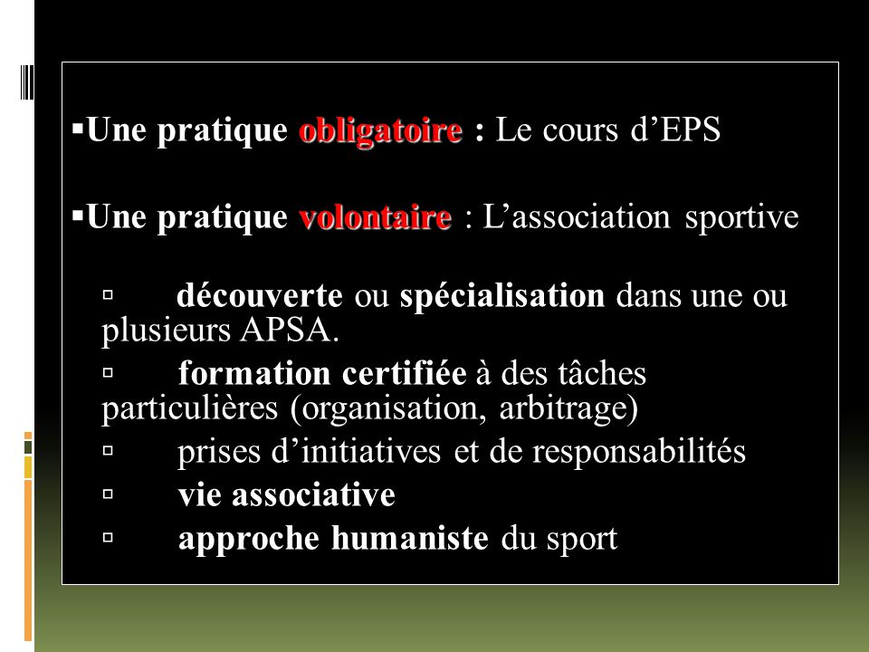 obligatoire  Une pratique obligatoire : Le cours d'EPS volontaire  Une pratique volontaire : L'association sportive  découverte ou spécialisation d