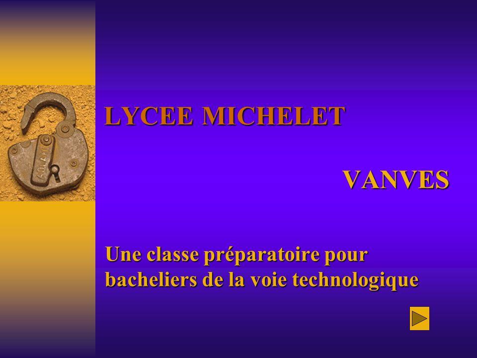 LYCEE MICHELET VANVES LYCEE MICHELET VANVES Une classe préparatoire pour bacheliers de la voie technologique