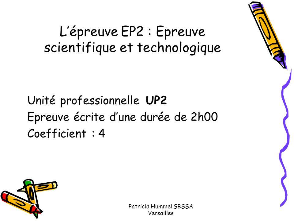 Patricia Hummel SBSSA Versailles L'épreuve EP2 : Epreuve scientifique et technologique Unité professionnelle UP2 Epreuve écrite d'une durée de 2h00 Co