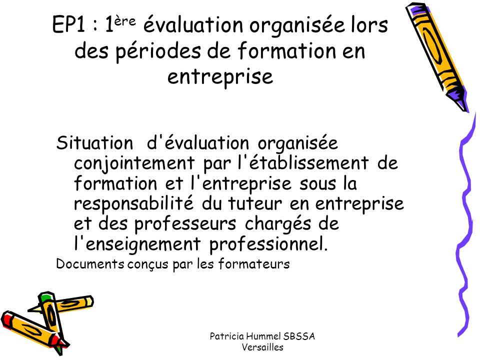 Patricia Hummel SBSSA Versailles EP1 : 1 ère évaluation organisée lors des périodes de formation en entreprise Situation d'évaluation organisée conjoi