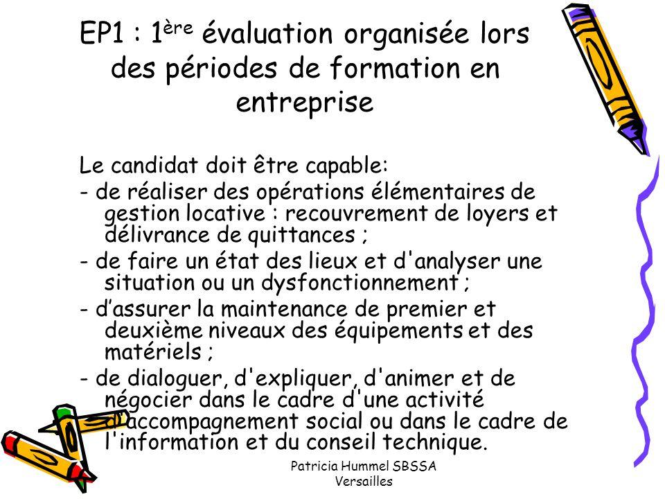 Patricia Hummel SBSSA Versailles EP1 : 1 ère évaluation organisée lors des périodes de formation en entreprise Le candidat doit être capable: - de réa