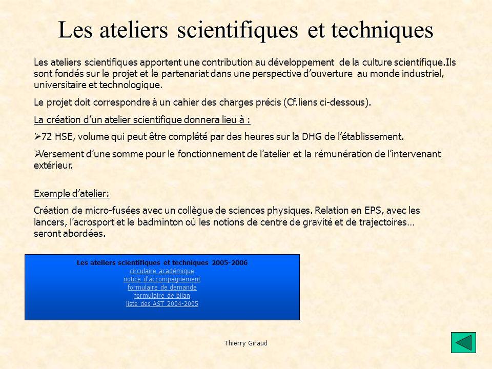 Thierry Giraud Les ateliers scientifiques et techniques Les ateliers scientifiques apportent une contribution au développement de la culture scientifique.Ils sont fondés sur le projet et le partenariat dans une perspective d'ouverture au monde industriel, universitaire et technologique.