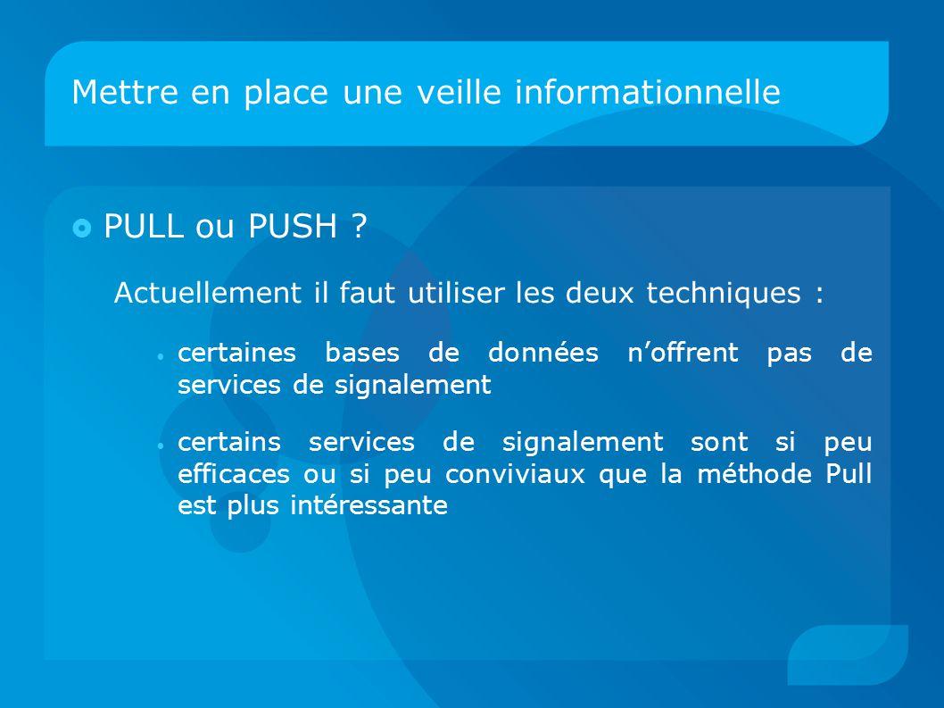 Mettre en place une veille informationnelle  PULL ou PUSH ? Actuellement il faut utiliser les deux techniques : certaines bases de données n'offrent