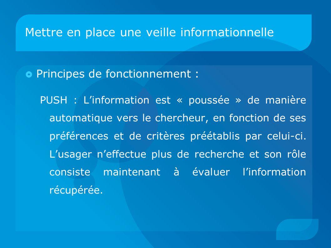 Mettre en place une veille informationnelle  Principes de fonctionnement : PUSH : L'information est « poussée » de manière automatique vers le cherch