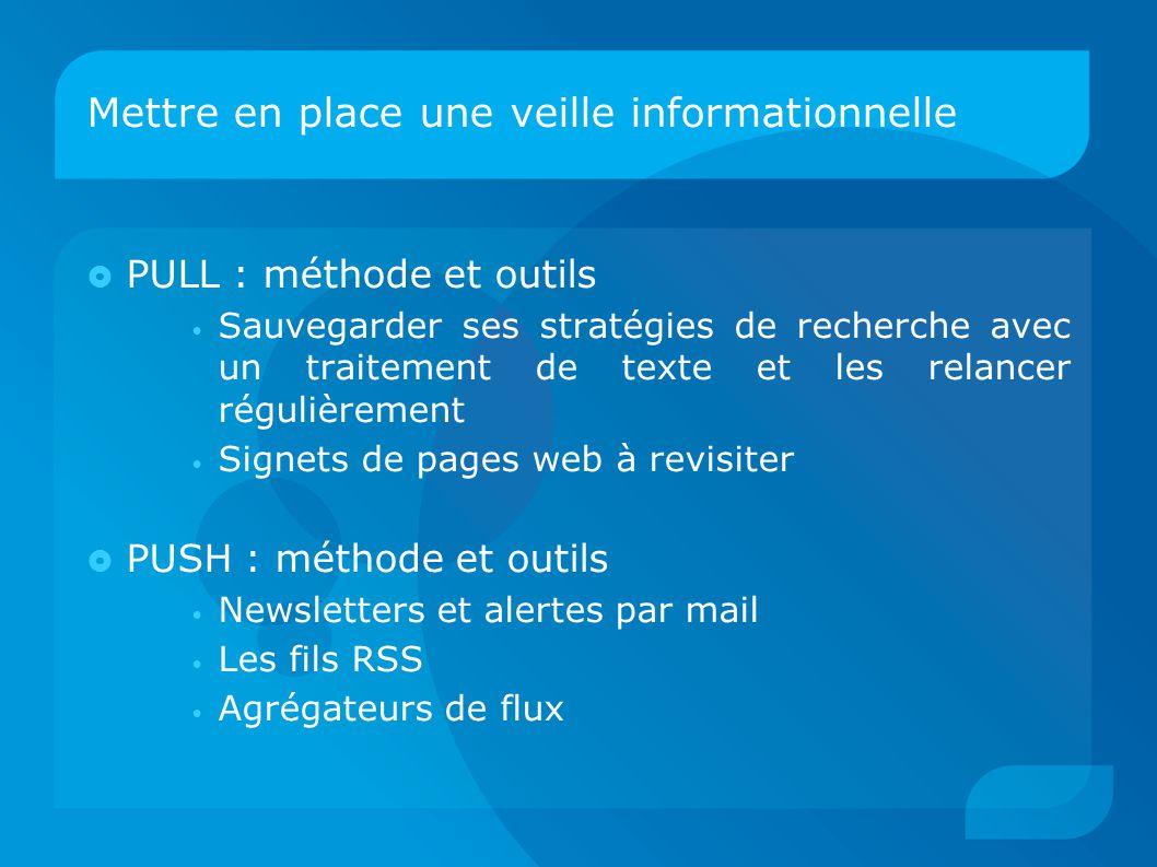Mettre en place une veille informationnelle  PULL : méthode et outils Sauvegarder ses stratégies de recherche avec un traitement de texte et les rela