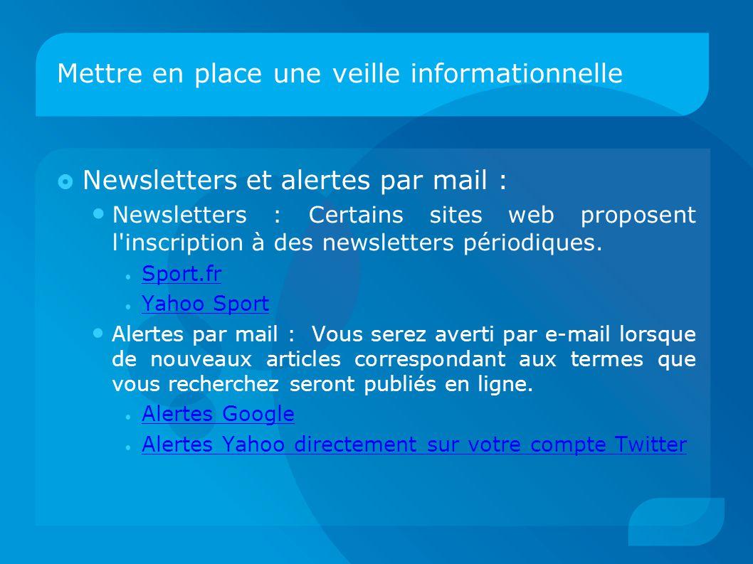 Mettre en place une veille informationnelle  Newsletters et alertes par mail : Newsletters : Certains sites web proposent l inscription à des newsletters périodiques.