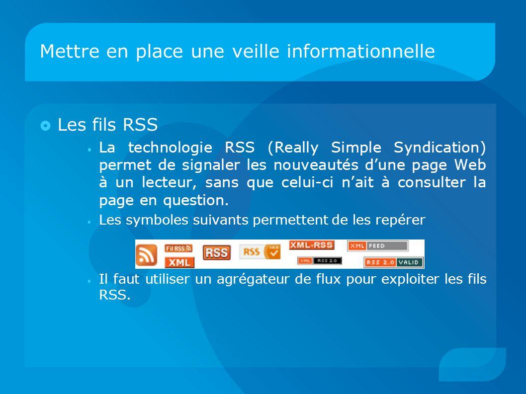 Mettre en place une veille informationnelle  Les fils RSS La technologie RSS (Really Simple Syndication) permet de signaler les nouveautés d'une page Web à un lecteur, sans que celui-ci n'ait à consulter la page en question.