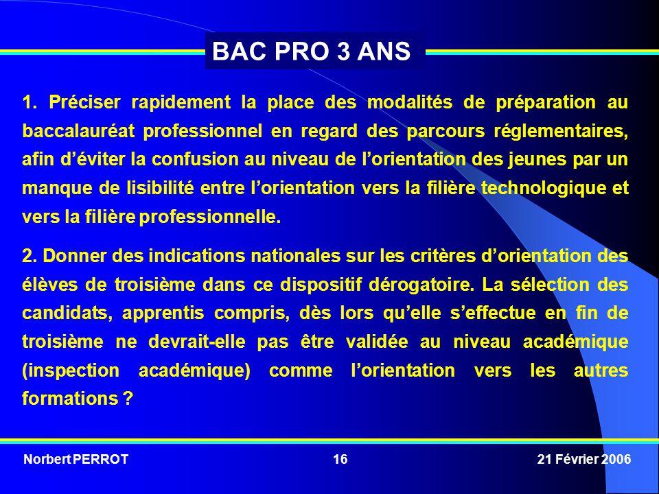 Norbert PERROT 21 Février 200616 BAC PRO 3 ANS 1. Préciser rapidement la place des modalités de préparation au baccalauréat professionnel en regard de