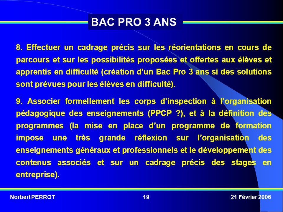 Norbert PERROT 21 Février 200619 BAC PRO 3 ANS 8. Effectuer un cadrage précis sur les réorientations en cours de parcours et sur les possibilités prop