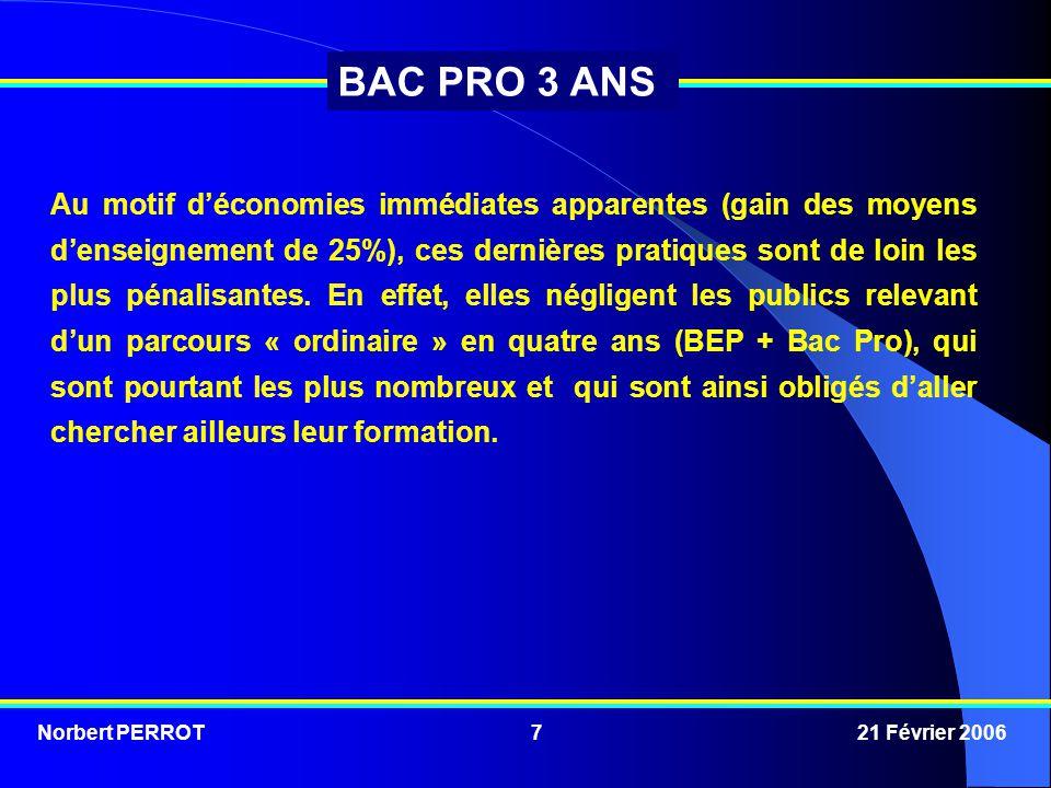 Norbert PERROT 21 Février 20067 BAC PRO 3 ANS Au motif d'économies immédiates apparentes (gain des moyens d'enseignement de 25%), ces dernières pratiq