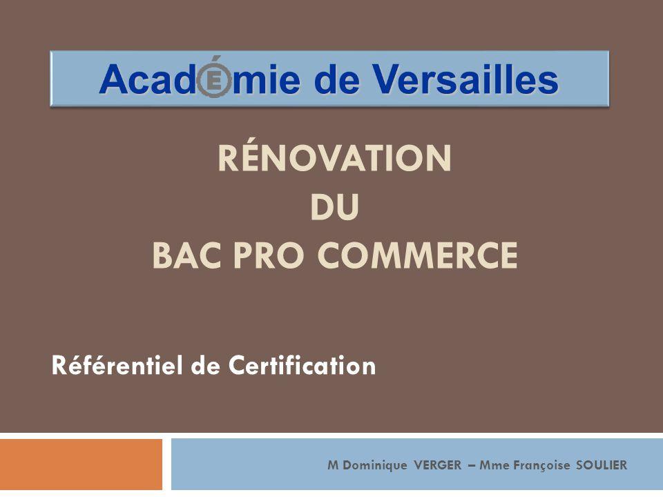 RÉNOVATION DU BAC PRO COMMERCE Référentiel de Certification M Dominique VERGER – Mme Françoise SOULIER