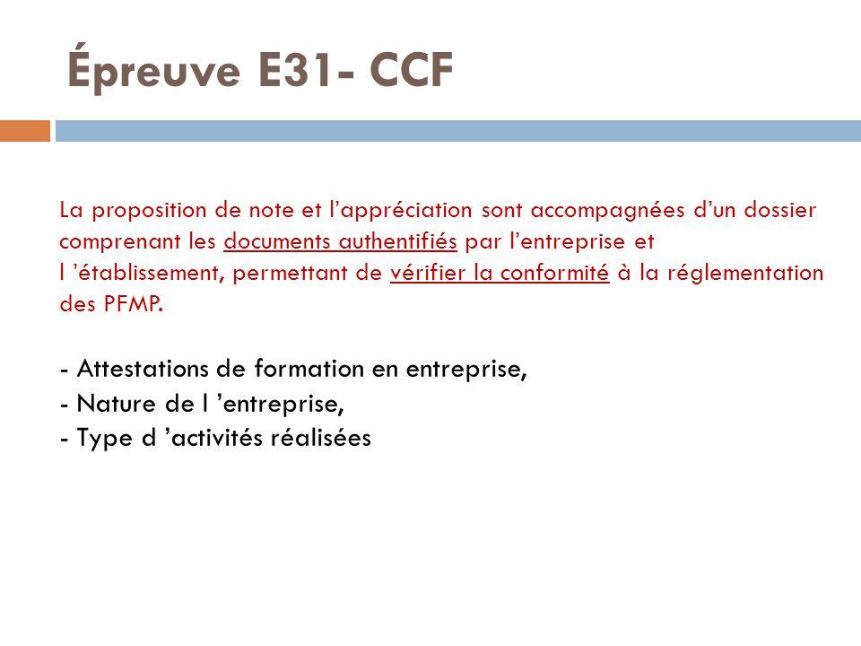 Épreuve E31- CCF La proposition de note et l'appréciation sont accompagnées d'un dossier comprenant les documents authentifiés par l'entreprise et l 'établissement, permettant de vérifier la conformité à la réglementation des PFMP.