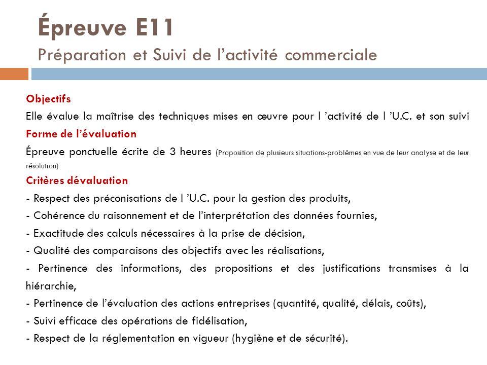 Épreuve E11 Préparation et Suivi de l'activité commerciale Objectifs Elle évalue la maîtrise des techniques mises en œuvre pour l 'activité de l 'U.C.